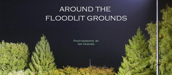 Around The Floodlit Grounds – nocne zdjęcia Iana Hughesa